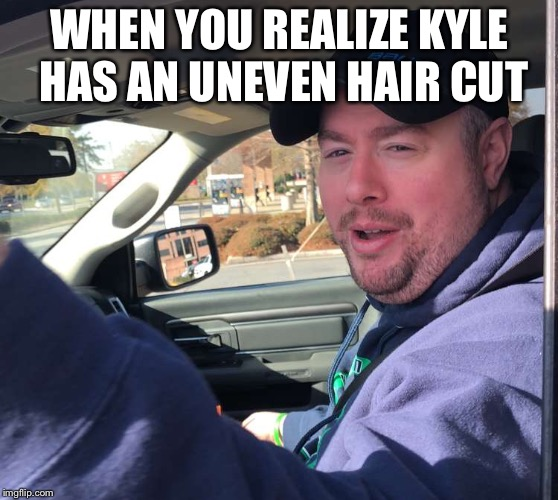 WHEN YOU REALIZE KYLE HAS AN UNEVEN HAIR CUT | image tagged in loser | made w/ Imgflip meme maker