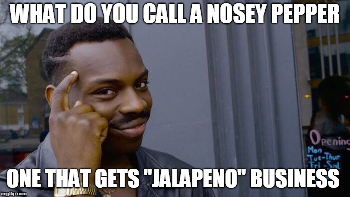 "A Hot Joke | WHAT DO YOU CALL A NOSEY PEPPER ONE THAT GETS ""JALAPENO"" BUSINESS 