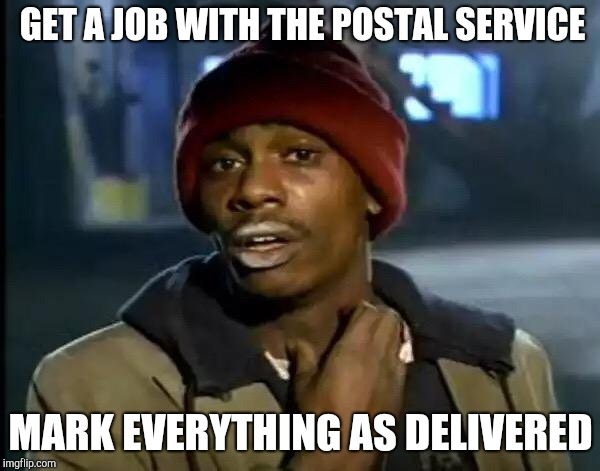 Y'all Got Any More Of That Meme | GET A JOB WITH THE POSTAL SERVICE MARK EVERYTHING AS DELIVERED | image tagged in memes,y'all got any more of that | made w/ Imgflip meme maker