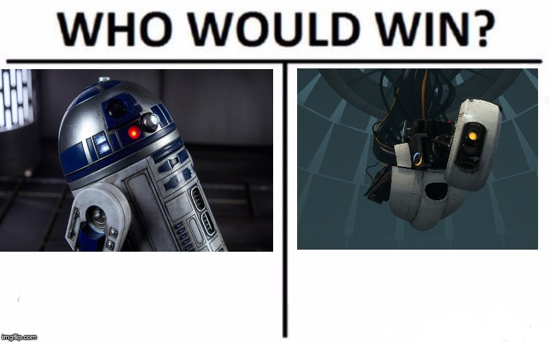 R2-D2 VS GLaDOS | image tagged in star wars,portal,r2d2,glados | made w/ Imgflip meme maker