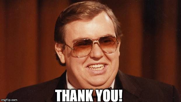Thank You  | THANK YOU! | image tagged in thank you,sctv,william b williams,john candy | made w/ Imgflip meme maker