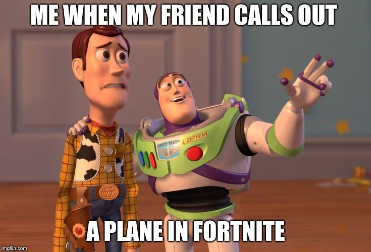 x x everywhere meme me when my friend calls out a plane in fortnite - fortnite plane memes