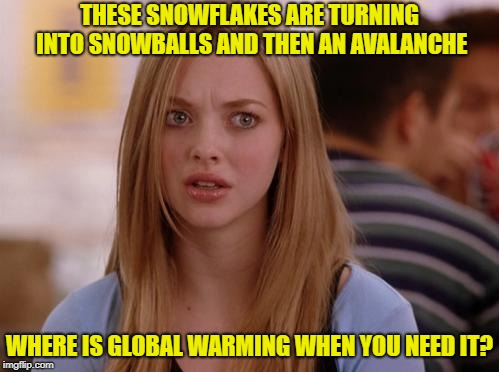 OMG Karen |  THESE SNOWFLAKES ARE TURNING INTO SNOWBALLS AND THEN AN AVALANCHE; WHERE IS GLOBAL WARMING WHEN YOU NEED IT? | image tagged in memes,omg karen | made w/ Imgflip meme maker