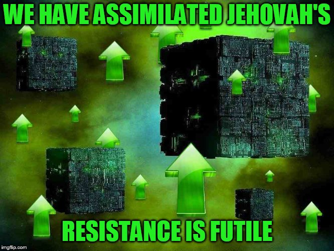 WE HAVE ASSIMILATED JEHOVAH'S RESISTANCE IS FUTILE | made w/ Imgflip meme maker