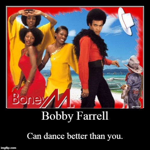 Bobby Farrell | Can dance better than you. | image tagged in funny,demotivationals | made w/ Imgflip demotivational maker