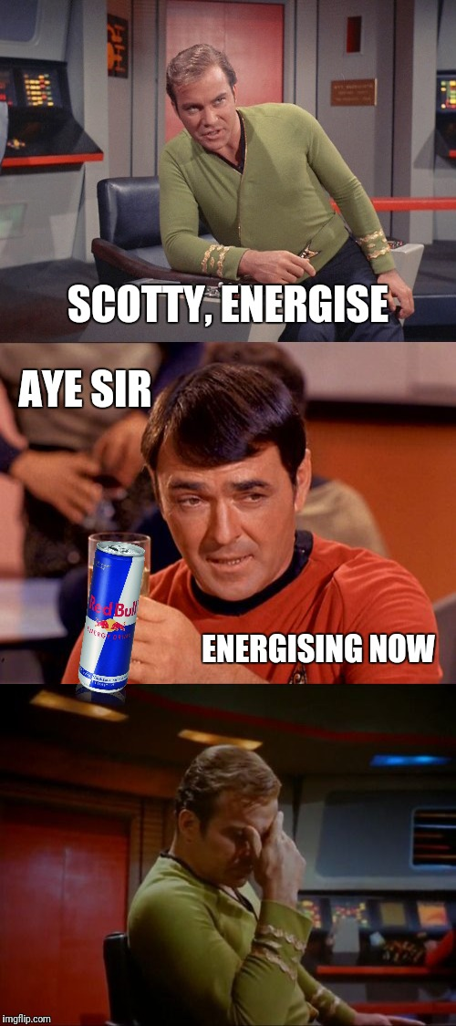 Energising | SCOTTY, ENERGISE ENERGISING NOW AYE SIR | image tagged in memes,funny,star trek,captain kirk,scotty,drinking | made w/ Imgflip meme maker
