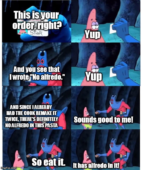 "Life of a server | This is your order, right? Yup Yup Sounds good to me! And you see that I wrote ""No alfredo."" AND SINCE I ALREADY HAD THE COOK REMAKE IT TWIC 