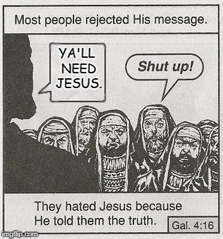 They Hated Jesus | YA'LL NEED JESUS. | image tagged in they hated jesus meme | made w/ Imgflip meme maker