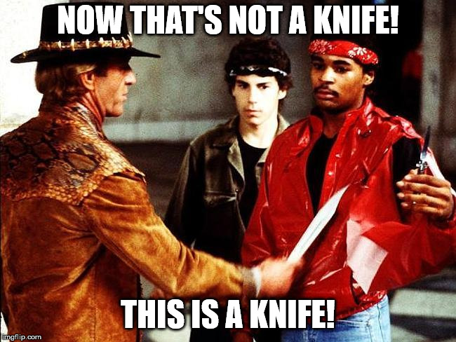 That's not a knife | NOW THAT'S NOT A KNIFE! THIS IS A KNIFE! | image tagged in that's not a knife | made w/ Imgflip meme maker