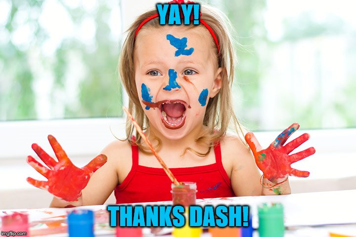 Finger Painting | YAY! THANKS DASH! | image tagged in finger painting | made w/ Imgflip meme maker