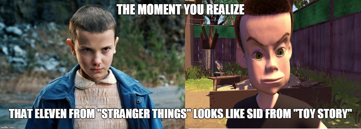 "At least Eleven from the first season. | THE MOMENT YOU REALIZE THAT ELEVEN FROM ""STRANGER THINGS"" LOOKS LIKE SID FROM ""TOY STORY"" 