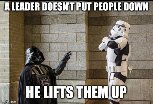 Leadership 101 | A LEADER DOESN'T PUT PEOPLE DOWN HE LIFTS THEM UP | image tagged in motivation,leadership | made w/ Imgflip meme maker
