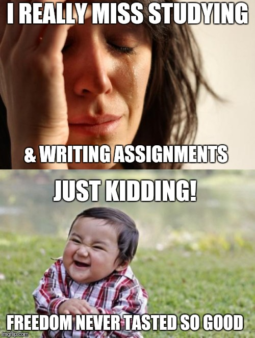 Image Tagged In Memes First World Problems Evil Toddler Student