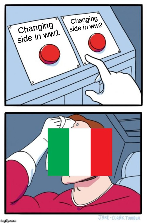 Italy changes sides | Changing side in ww1 Changing side in ww2 | image tagged in memes,two buttons,italy,ww1,ww2,funny memes | made w/ Imgflip meme maker