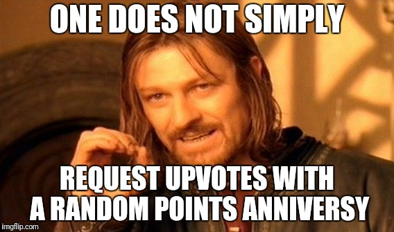 One Does Not Simply Meme | ONE DOES NOT SIMPLY REQUEST UPVOTES WITH A RANDOM POINTS ANNIVERSY | image tagged in memes,one does not simply | made w/ Imgflip meme maker