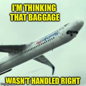 I'M THINKING THAT BAGGAGE WASN'T HANDLED RIGHT | made w/ Imgflip meme maker