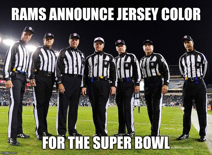 RAMS ANNOUNCE JERSEY COLOR FOR THE SUPER BOWL | image tagged in super bowl,nfl memes | made w/ Imgflip meme maker