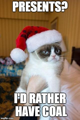 Grumpy Cat Christmas | PRESENTS? I'D RATHER HAVE COAL | image tagged in memes,grumpy cat christmas,grumpy cat | made w/ Imgflip meme maker