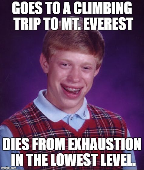 Bad Luck Brian Meme | GOES TO A CLIMBING TRIP TO MT. EVEREST DIES FROM EXHAUSTION IN THE LOWEST LEVEL. | image tagged in memes,bad luck brian | made w/ Imgflip meme maker