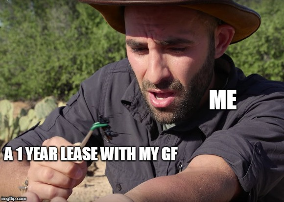ME A 1 YEAR LEASE WITH MY GF | image tagged in moving,girlfriend,hilarious | made w/ Imgflip meme maker