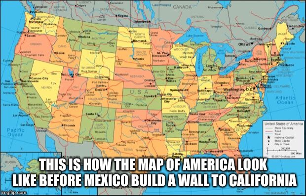 map of United States | THIS IS HOW THE MAP OF AMERICA LOOK LIKE BEFORE MEXICO BUILD A WALL TO CALIFORNIA | image tagged in map of united states,memes,politics,mexico,build a wall | made w/ Imgflip meme maker