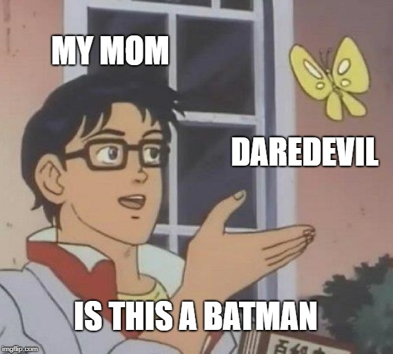 they do look like horns tho | MY MOM DAREDEVIL IS THIS A BATMAN | image tagged in memes,is this a pigeon,batman,daredevil,funny,mom | made w/ Imgflip meme maker