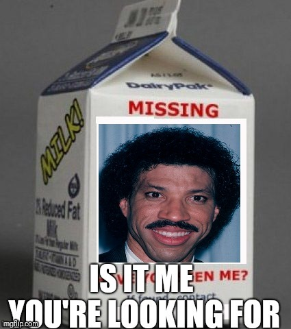 Hello | image tagged in lionel richie,milk carton,missing | made w/ Imgflip meme maker
