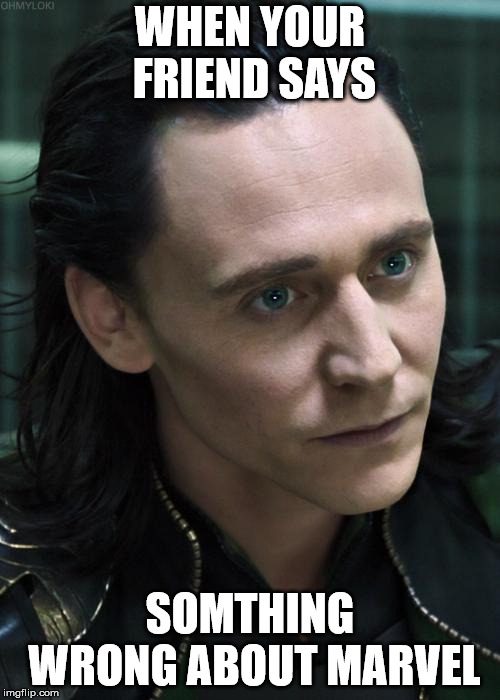Nice Guy Loki | WHEN YOUR FRIEND SAYS SOMETHING WRONG ABOUT MARVEL | image tagged in memes,nice guy loki | made w/ Imgflip meme maker