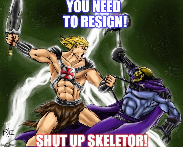 Trump kicking John Kerry's ass or it could be Heman vs Skeletor. Yes John Kerry looks like Skeletor.  | YOU NEED TO RESIGN! SHUT UP SKELETOR! | image tagged in trump,john kerry,heman,skeletor | made w/ Imgflip meme maker
