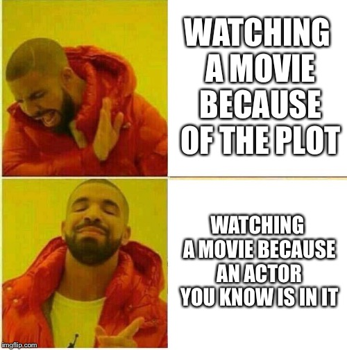 I'm guilty of this a bunch of times | WATCHING A MOVIE BECAUSE OF THE PLOT WATCHING A MOVIE BECAUSE AN ACTOR YOU KNOW IS IN IT | image tagged in drake hotline approves,memes,movies,actor | made w/ Imgflip meme maker