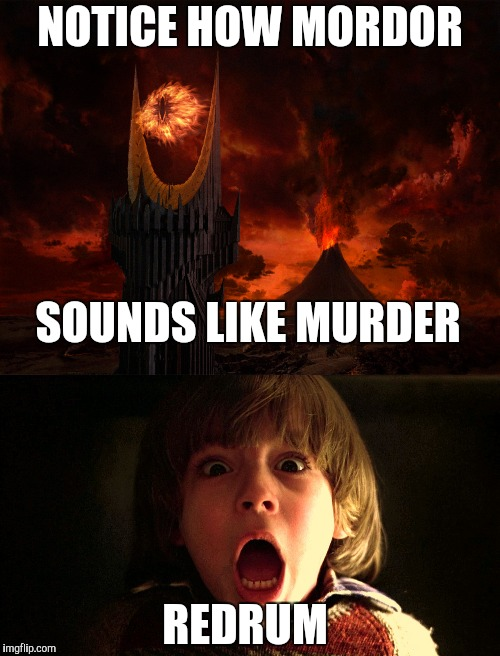 Another Shining Example | NOTICE HOW MORDOR REDRUM SOUNDS LIKE MURDER | image tagged in danny shining redrum,pray for modor,mordor,yayaya | made w/ Imgflip meme maker