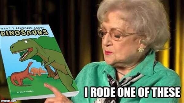 I'm Not Saying She's Old...... | image tagged in the great betty white | made w/ Imgflip meme maker