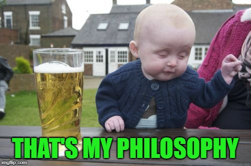THAT'S MY PHILOSOPHY | made w/ Imgflip meme maker