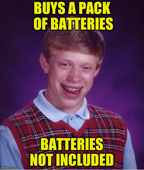 Bad Luck Brian Meme | BUYS A PACK OF BATTERIES BATTERIES NOT INCLUDED | image tagged in memes,bad luck brian | made w/ Imgflip meme maker