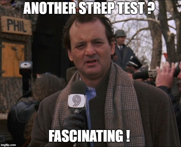 Bill Murray Groundhog Day | ANOTHER STREP TEST ? FASCINATING ! | image tagged in bill murray groundhog day | made w/ Imgflip meme maker
