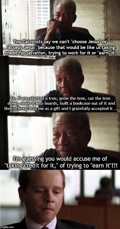 "Morgan Freeman Good Luck Meme | You Calvinists say we can't ""choose Jesus"" or ""accept Jesus"" because that would be like us taking credit for salvation, trying to work for i 