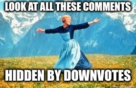 Look At All These | LOOK AT ALL THESE COMMENTS HIDDEN BY DOWNVOTES | image tagged in memes,look at all these | made w/ Imgflip meme maker