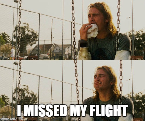 First World Stoner Problems Meme | I MISSED MY FLIGHT | image tagged in memes,first world stoner problems | made w/ Imgflip meme maker
