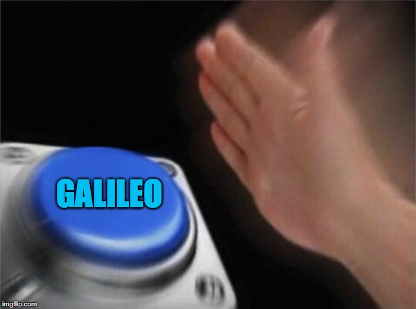 Blank Nut Button Meme | GALILEO | image tagged in memes,blank nut button | made w/ Imgflip meme maker