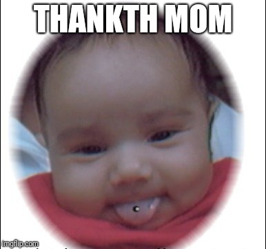 THANKTH MOM | made w/ Imgflip meme maker