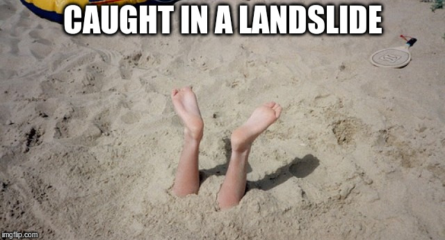CAUGHT IN A LANDSLIDE | made w/ Imgflip meme maker