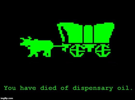 Tried to Warn You Just a Dab Will Do... |  You have died of dispensary oil. | image tagged in oregon trail,cannabis | made w/ Imgflip meme maker