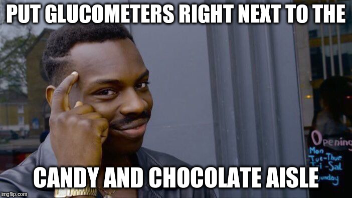 Roll Safe Think About It Meme | PUT GLUCOMETERS RIGHT NEXT TO THE CANDY AND CHOCOLATE AISLE | image tagged in memes,roll safe think about it | made w/ Imgflip meme maker