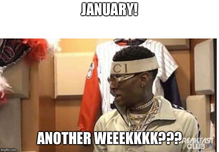 Soulja boy drake |  JANUARY! ANOTHER WEEEKKKK??? | image tagged in soulja boy drake | made w/ Imgflip meme maker