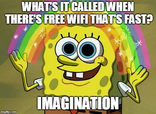 There's got to be some building with good free wifi. |  WHAT'S IT CALLED WHEN THERE'S FREE WIFI THAT'S FAST? IMAGINATION | image tagged in memes,imagination spongebob,rainbow | made w/ Imgflip meme maker