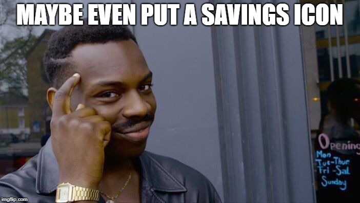 Roll Safe Think About It Meme | MAYBE EVEN PUT A SAVINGS ICON | image tagged in memes,roll safe think about it | made w/ Imgflip meme maker