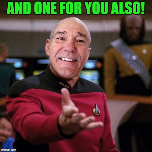 wtf picard kewlew | AND ONE FOR YOU ALSO! | image tagged in wtf picard kewlew | made w/ Imgflip meme maker