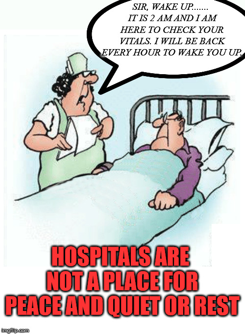 I was just in for a heart attack on Wednesday and know this well. I still posted memes ... I really am sick! | SIR, WAKE UP....... IT IS 2 AM AND I AM HERE TO CHECK YOUR VITALS. I WILL BE BACK EVERY HOUR TO WAKE YOU UP. HOSPITALS ARE NOT A PLACE FOR P | image tagged in memes,hospital,relaxing,sleeping,funny,so true meme | made w/ Imgflip meme maker