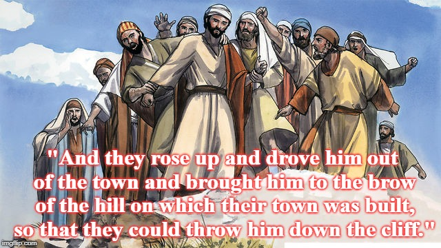 "Cliff | ""And they rose up and drove him out of the town and brought him to the brow of the hill on which their town was built, so that they could th 