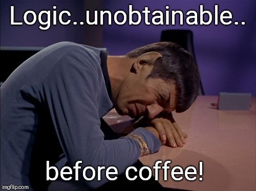 Crying Spock | Logic..unobtainable.. before coffee! | image tagged in crying spock,mornings | made w/ Imgflip meme maker